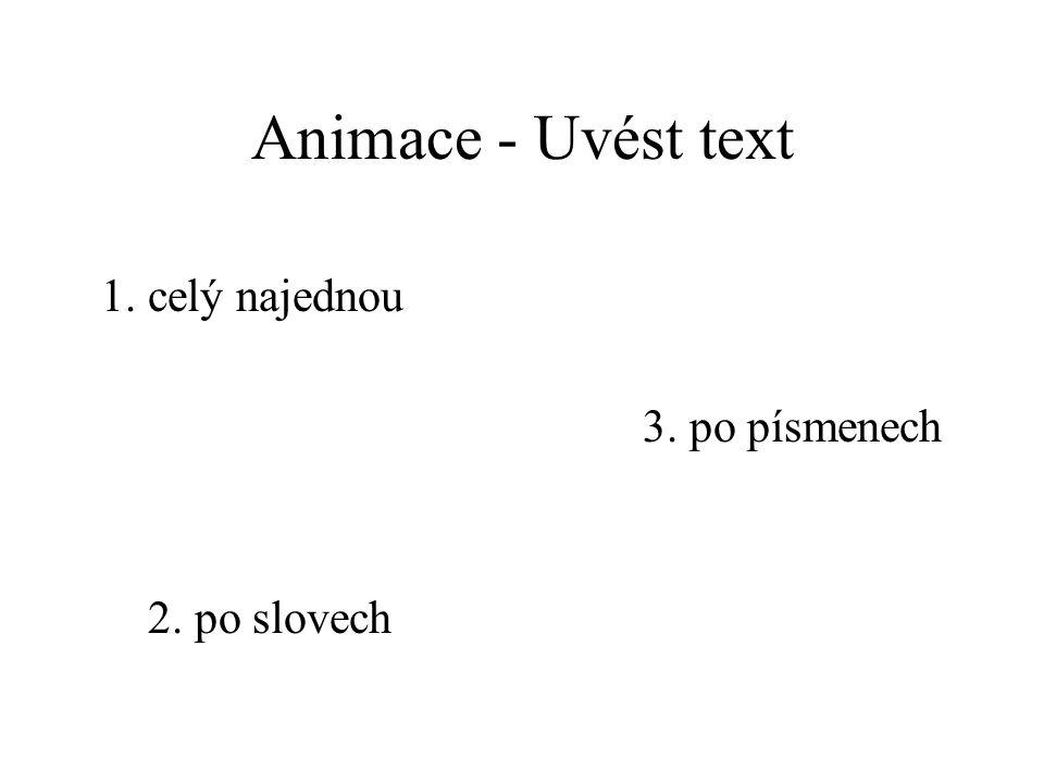 Animace - Po animaci 1. netlumit 2. skrýt po animaci 3. skrýt při dalším klepnutí myší 4. barva 5. závěr