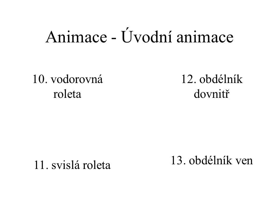 Animace - Úvodní animace 10.vodorovná roleta 11. svislá roleta 12.