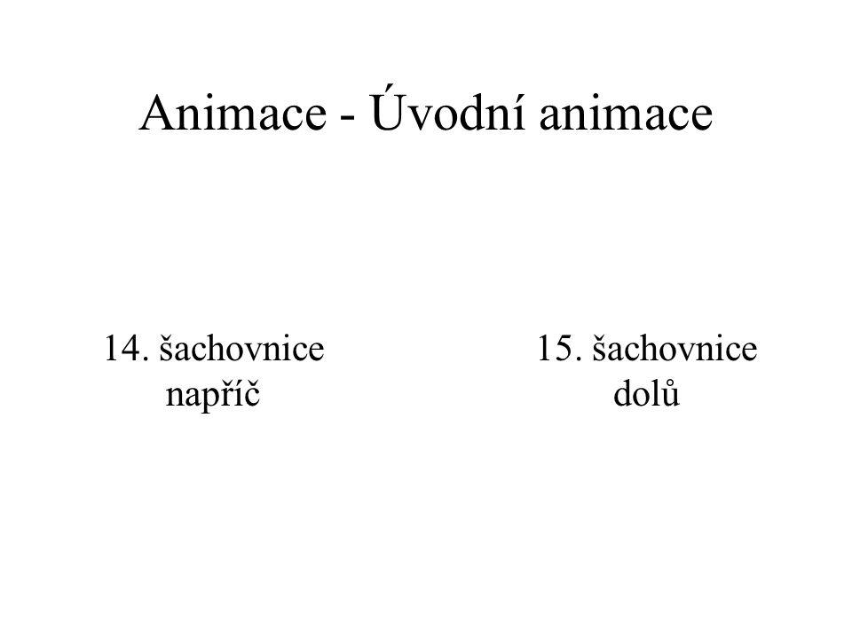 Animace - Úvodní animace 10. vodorovná roleta 11. svislá roleta 12. obdélník dovnitř 13. obdélník ven