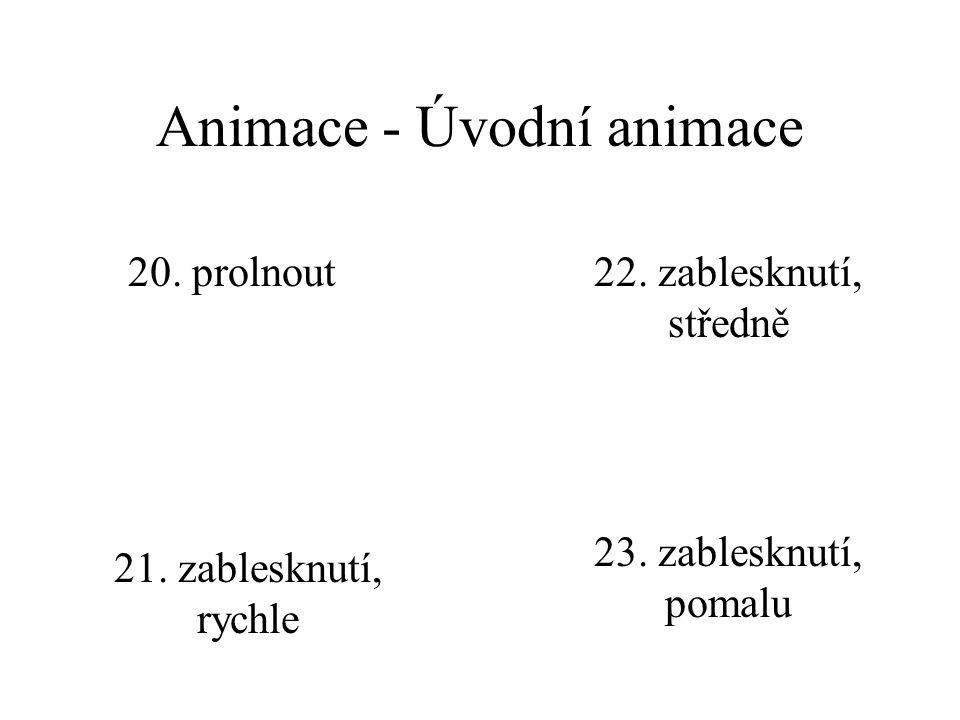 Animace - Úvodní animace 20.prolnout 21. zablesknutí, rychle 22.