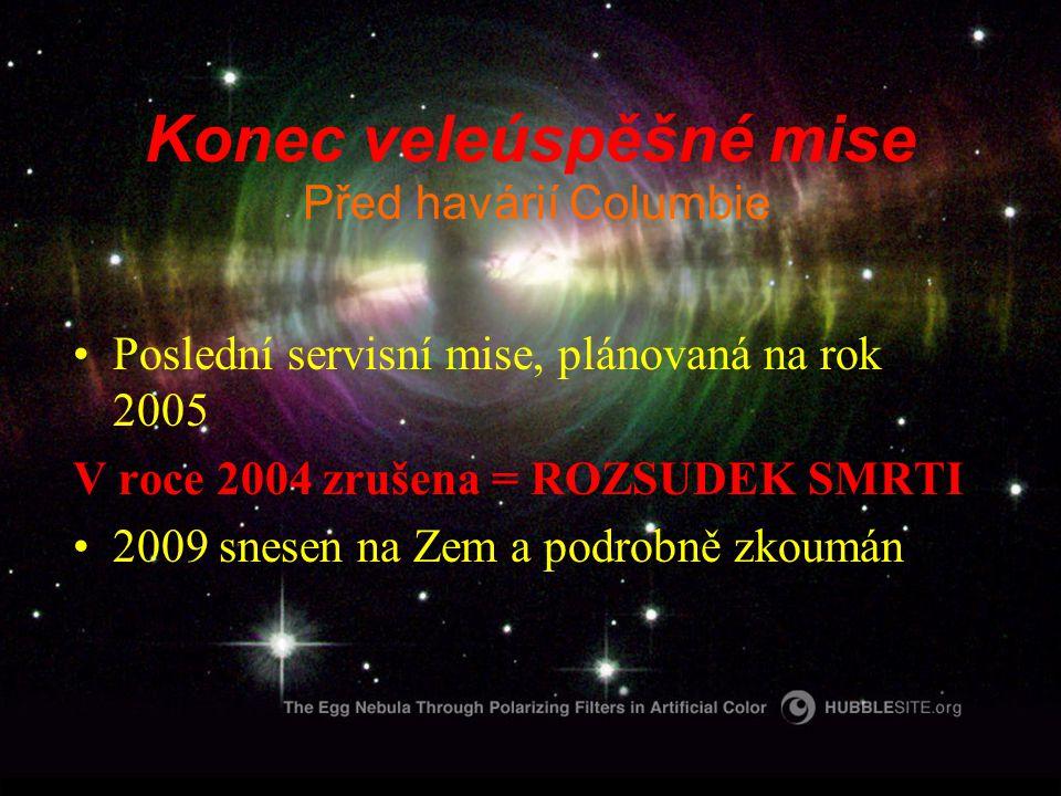 Konec veleúspěšné mise Poslední servisní mise, plánovaná na rok 2005 V roce 2004 zrušena = ROZSUDEK SMRTI 2009 snesen na Zem a podrobně zkoumán Před havárií Columbie