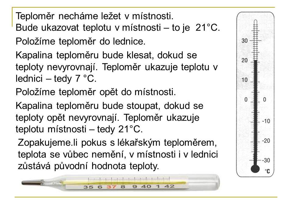 Lékařským teploměrem měříme teplotu lidského těla.