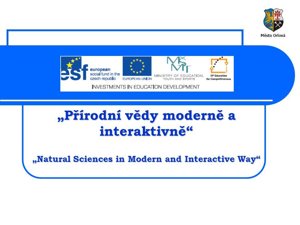 """""""Přírodní vědy moderně a interaktivně """"Natural Sciences in Modern and Interactive Way Město Orlová"""