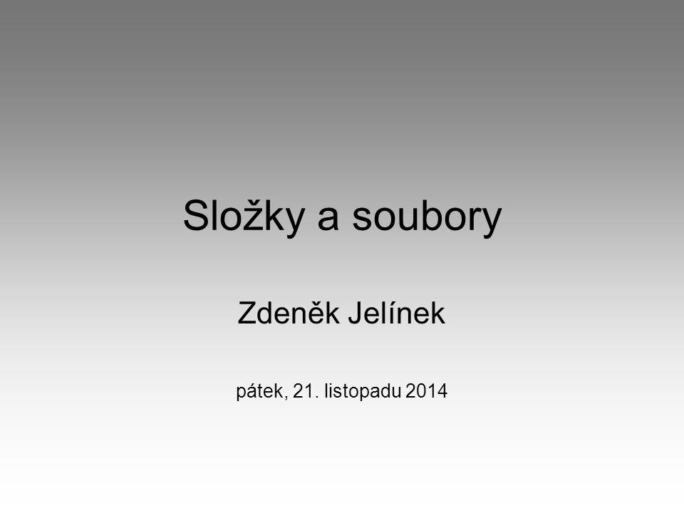 Složky a soubory Zdeněk Jelínek pátek, 21. listopadu 2014