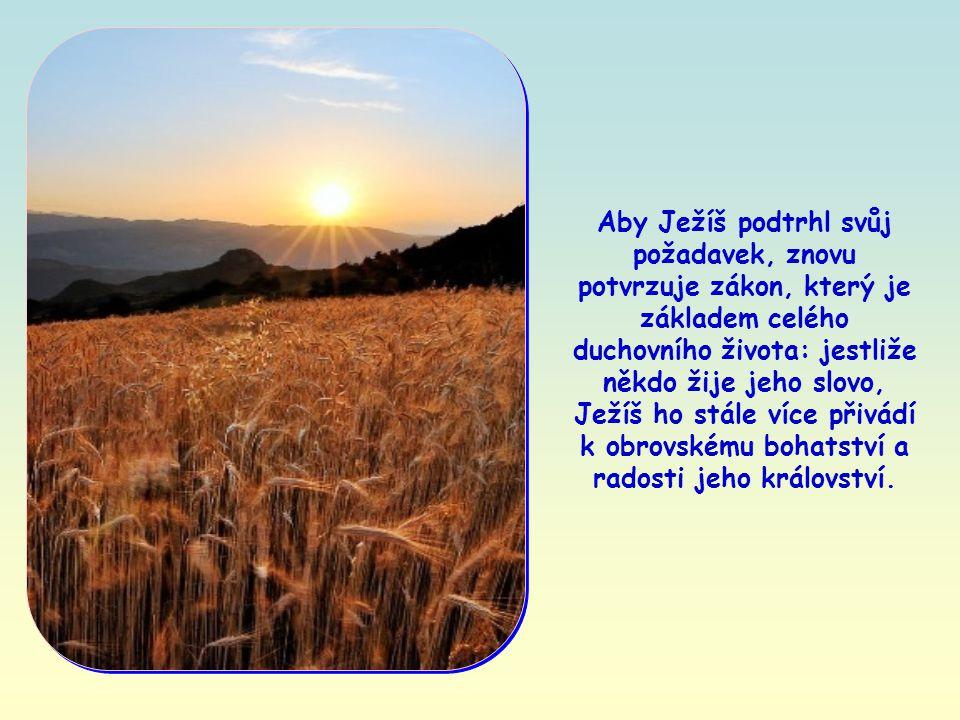 Proto nepřipouští, aby někdo tváří v tvář tomuto poselství zůstal nečinný, vlažný či lhostejný.