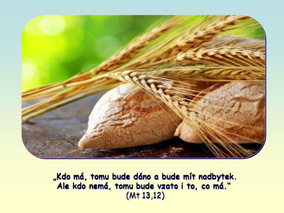 Naopak tomu, kdo jeho slovo zanedbává, ho Ježíš odejme a svěří jiným, aby přinášelo užitek.