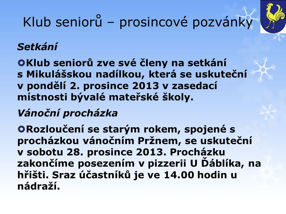 Klub seniorů – prosincové pozvánky Setkání  Klub seniorů zve své členy na setkání s Mikulášskou nadílkou, která se uskuteční v pondělí 2.