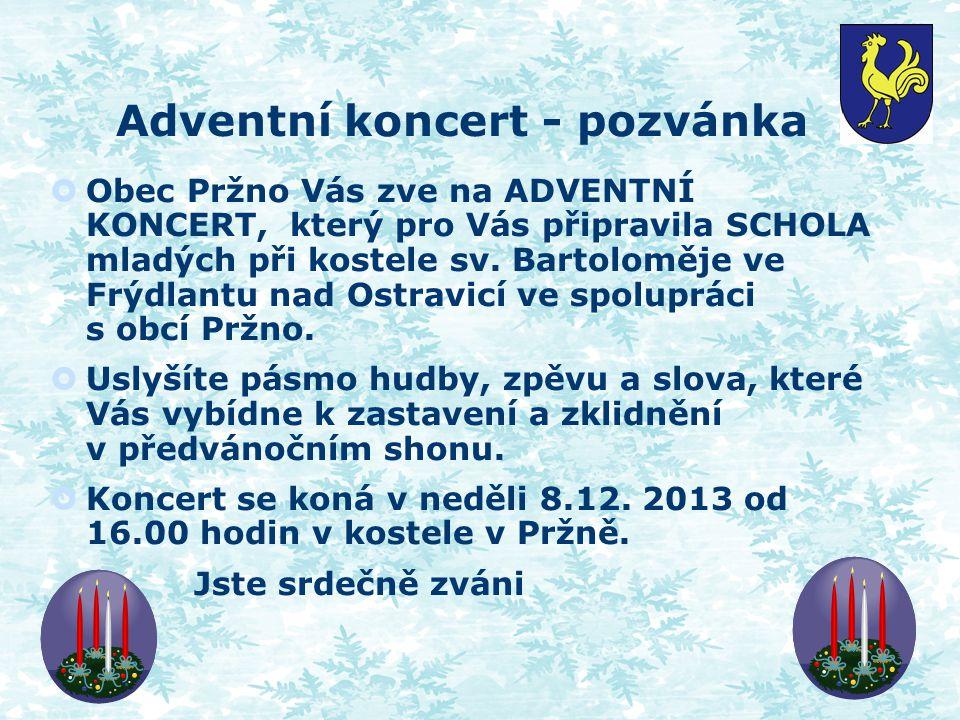 Adventní koncert - pozvánka  Obec Pržno Vás zve na ADVENTNÍ KONCERT, který pro Vás připravila SCHOLA mladých při kostele sv.