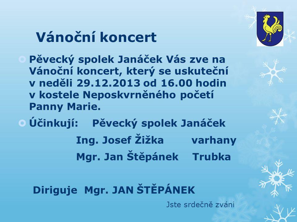 Vánoční koncert  Pěvecký spolek Janáček Vás zve na Vánoční koncert, který se uskuteční v neděli 29.12.2013 od 16.00 hodin v kostele Neposkvrněného početí Panny Marie.