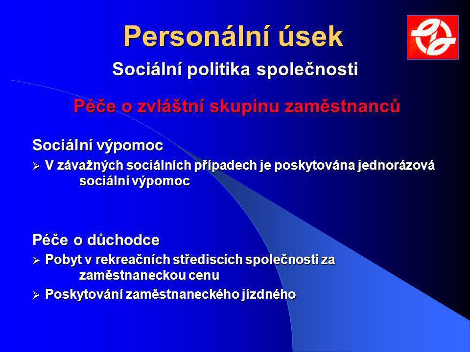 Personální úsek Sociální politika společnosti Péče o zvláštní skupinu zaměstnanců Sociální výpomoc  V závažných sociálních případech je poskytována j