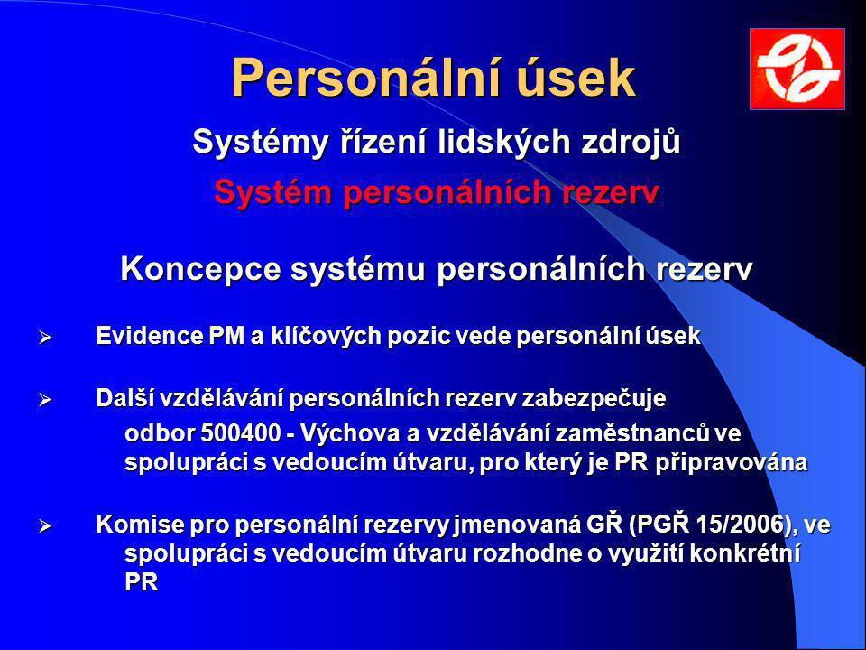 Personální úsek Systém personálních rezerv Koncepce systému personálních rezerv  Evidence PM a klíčových pozic vede personální úsek  Další vzděláván