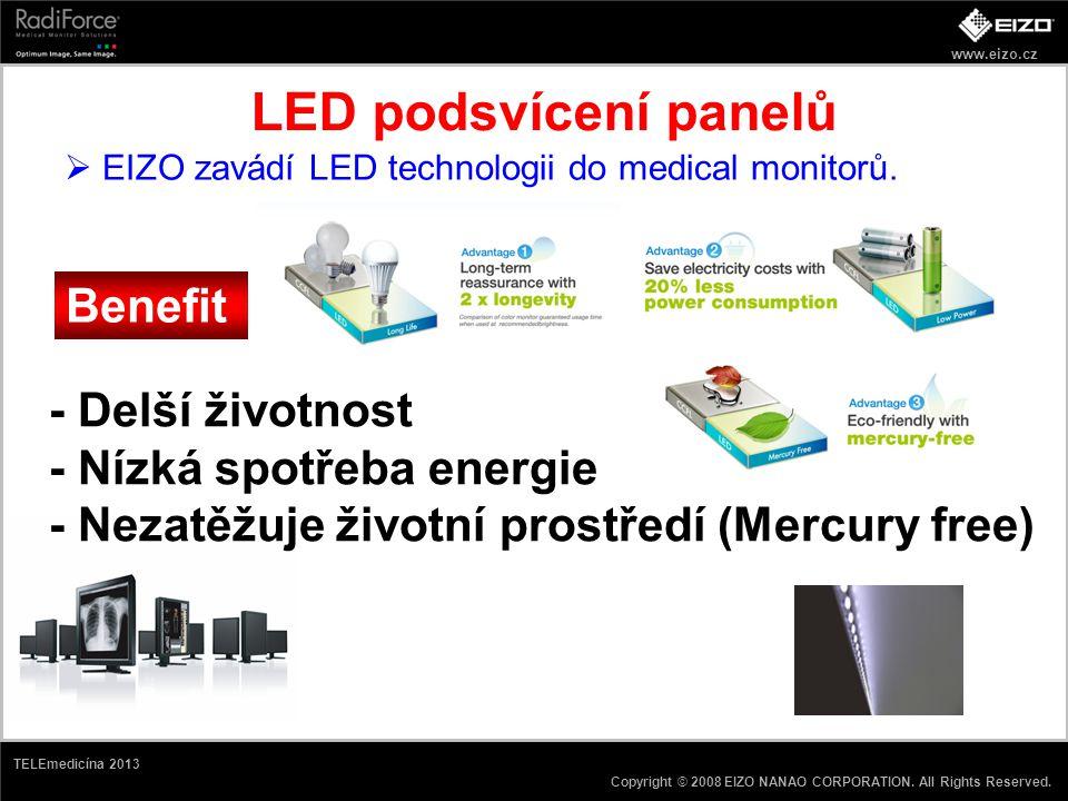 www.eizo.cz Copyright © 2008 EIZO NANAO CORPORATION. All Rights Reserved. TELEmedicína 2013 LED podsvícení panelů  EIZO zavádí LED technologii do med