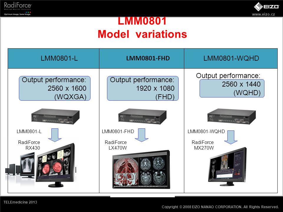 www.eizo.cz Copyright © 2008 EIZO NANAO CORPORATION. All Rights Reserved. TELEmedicína 2013 LMM0801 Model variations LMM0801-L LMM0801-FHD LMM0801-WQH