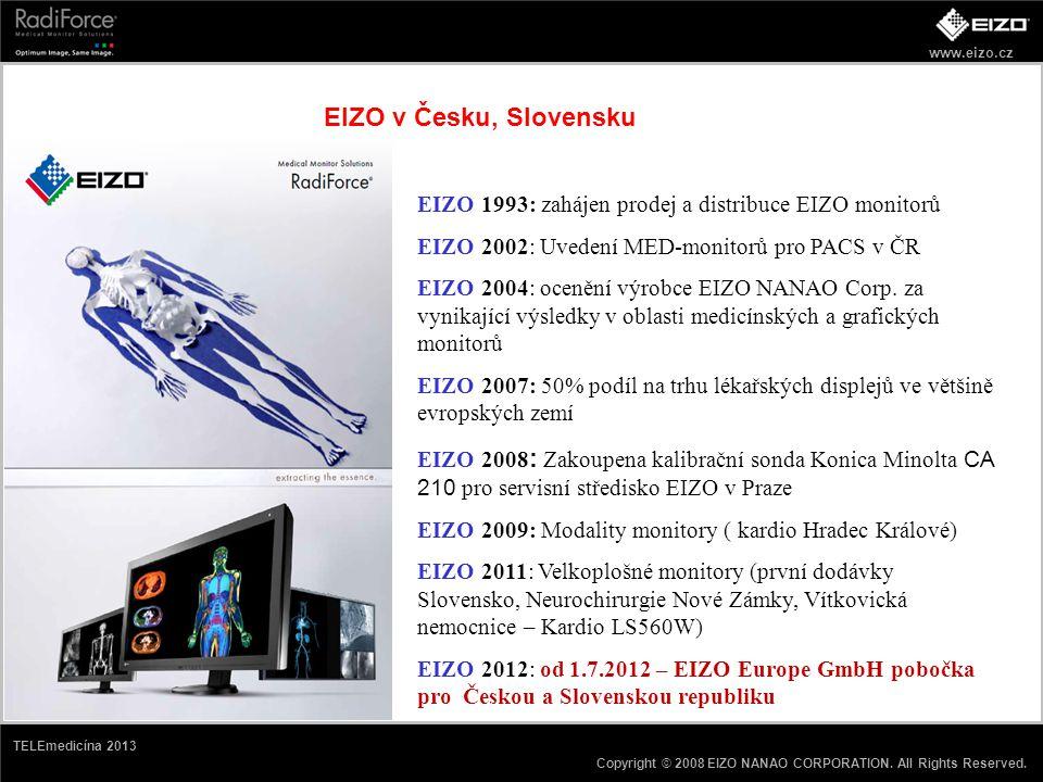 www.eizo.cz Copyright © 2008 EIZO NANAO CORPORATION. All Rights Reserved. TELEmedicína 2013 EIZO v Česku, Slovensku EIZO 1993: zahájen prodej a distri