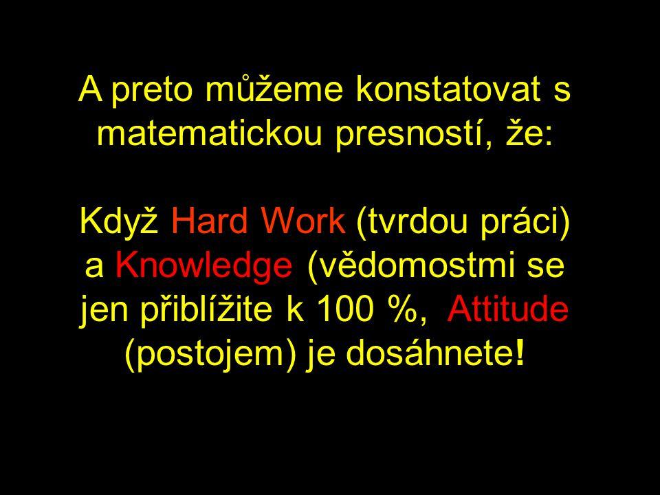 ale A-T-T-I-T-U-D-E (postoj, přístup, stanovisko) 1+20+20+9+20+21+4+5 = 100%