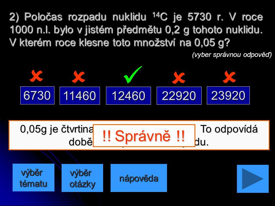 Den má 24 h. Po každých 6 h klesne množství nuklidu X na polovinu. 1) Poločas rozpadu nuklidu X je 6 h. Kolik tohoto nuklidu zůstane za 1 den z původn