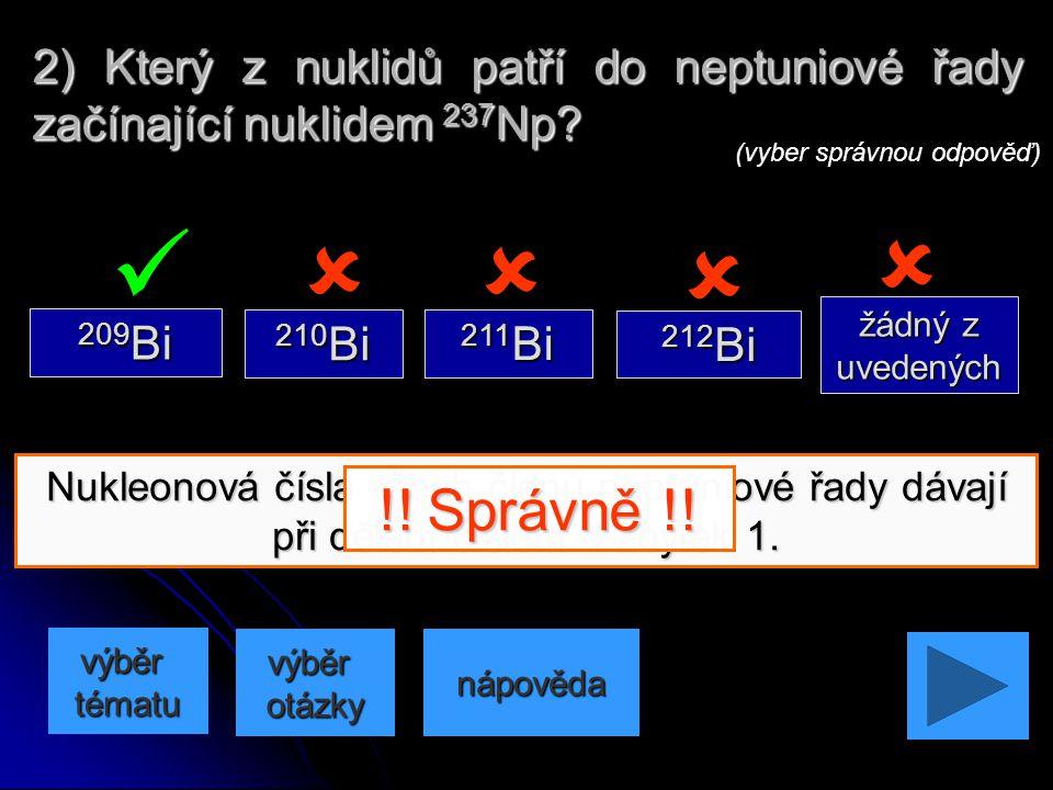 Nukleonová čísla všech členů thoriové řady jsou dělitelná číslem 4. 1) Který z nuklidů nepatří do thoriové řady začínající nuklidem 232Th? nápověda (v