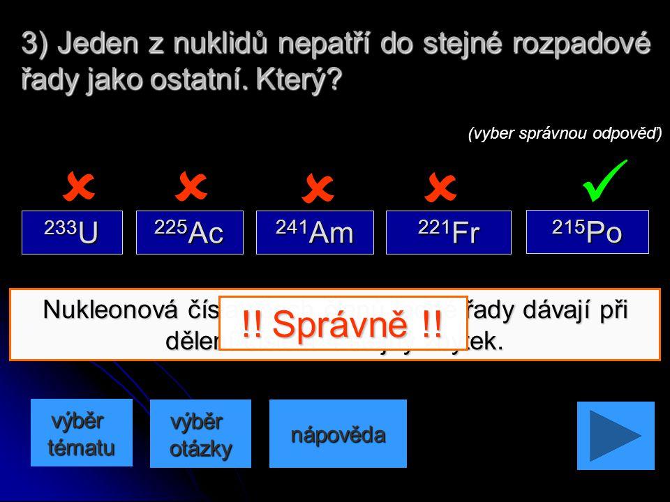 Nukleonová čísla všech členů neptuniové řady dávají při dělení číslem 4 zbytek 1. 2) Který z nuklidů patří do neptuniové řady začínající nuklidem 237N