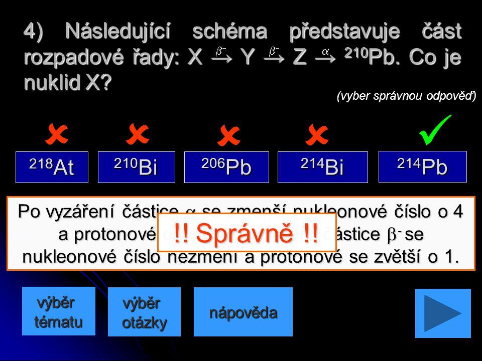 Nukleonová čísla všech členů jedné řady dávají při dělení číslem 4 stejný zbytek. 3) Jeden z nuklidů nepatří do stejné rozpadové řady jako ostatní. Kt
