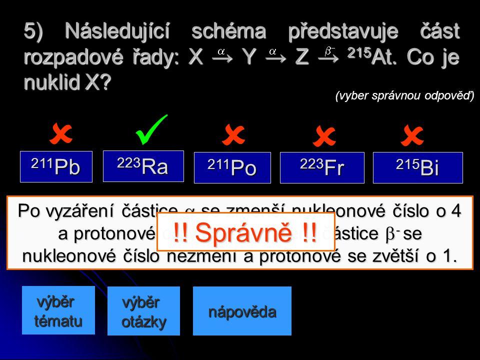 Po vyzáření částice  se zmenší nukleonové číslo o 4 a protonové o dva. Po vyzáření částice  - se nukleonové číslo nezmění a protonové se zvětší o 1