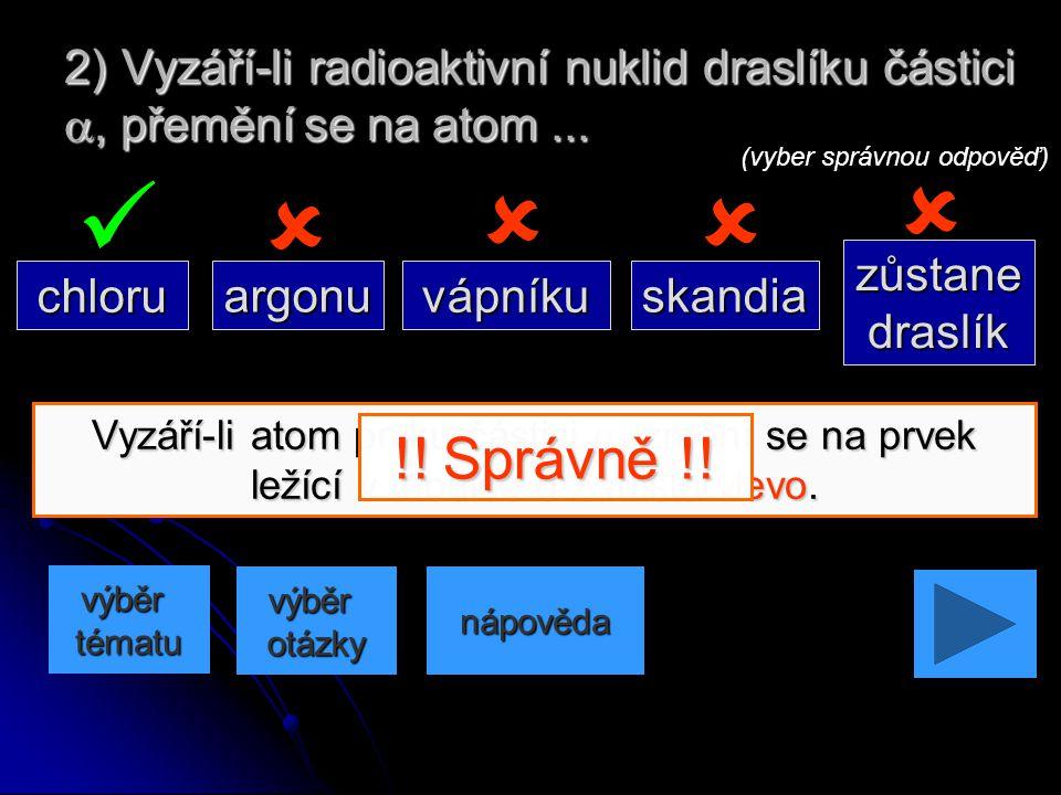 Vyzáří-li atom prvku částici  , změní se na prvek ležící v tabulce o 1 místo vpravo. 1) Vyzáří-li radioaktivní nuklid dusíku částici , přemění se