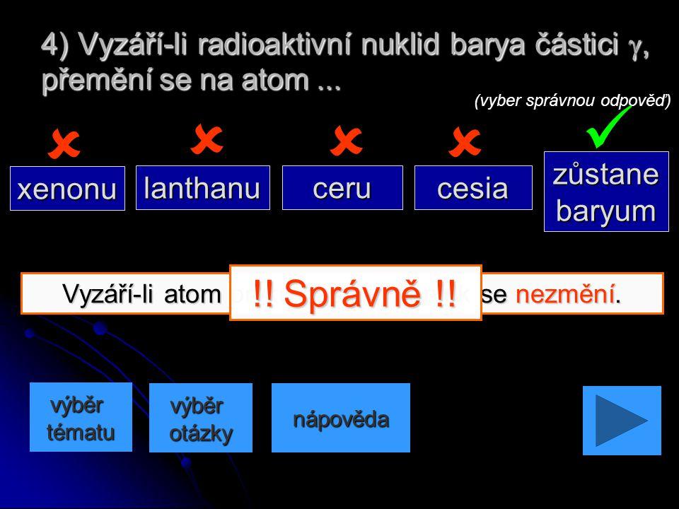 Vyzáří-li atom prvku částici  , změní se na prvek ležící v tabulce o 1 místo vlevo. Pozor na umístění bloku f! 3) Vyzáří-li radioaktivní nuklid thor