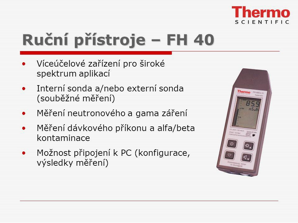 Ruční přístroje – FH 40 Víceúčelové zařízení pro široké spektrum aplikací Interní sonda a/nebo externí sonda (souběžné měření) Měření neutronového a gama záření Měření dávkového příkonu a alfa/beta kontaminace Možnost připojení k PC (konfigurace, výsledky měření)