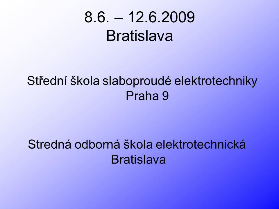 8.6.2009 Pondělí 10:00Příjezd do Bratislavy, přivítání 11:00-11:30Ubytování 11:30-12:30Oběd 12:30-14:00Prohlídka školy a odborných učeben 14:00-16:00Prohlídka města 16:00-18:00Bratislavský hrad, Muzeum 18:00-19:30Kamzík, večeře
