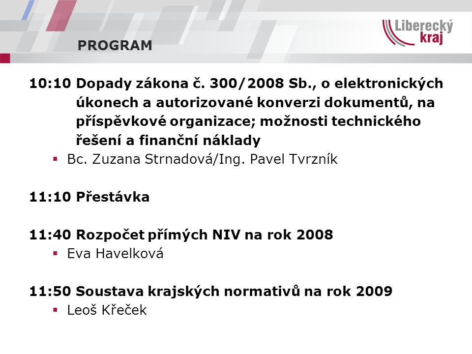 PROGRAM 10:10 Dopady zákona č. 300/2008 Sb., o elektronických úkonech a autorizované konverzi dokumentů, na příspěvkové organizace; možnosti technické