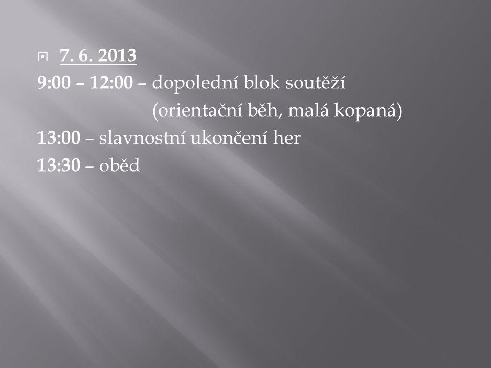  7. 6. 2013 9:00 – 12:00 – dopolední blok soutěží (orientační běh, malá kopaná) 13:00 – slavnostní ukončení her 13:30 – oběd