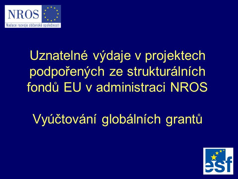 Uznatelné výdaje v projektech podpořených ze strukturálních fondů EU v administraci NROS Vyúčtování globálních grantů
