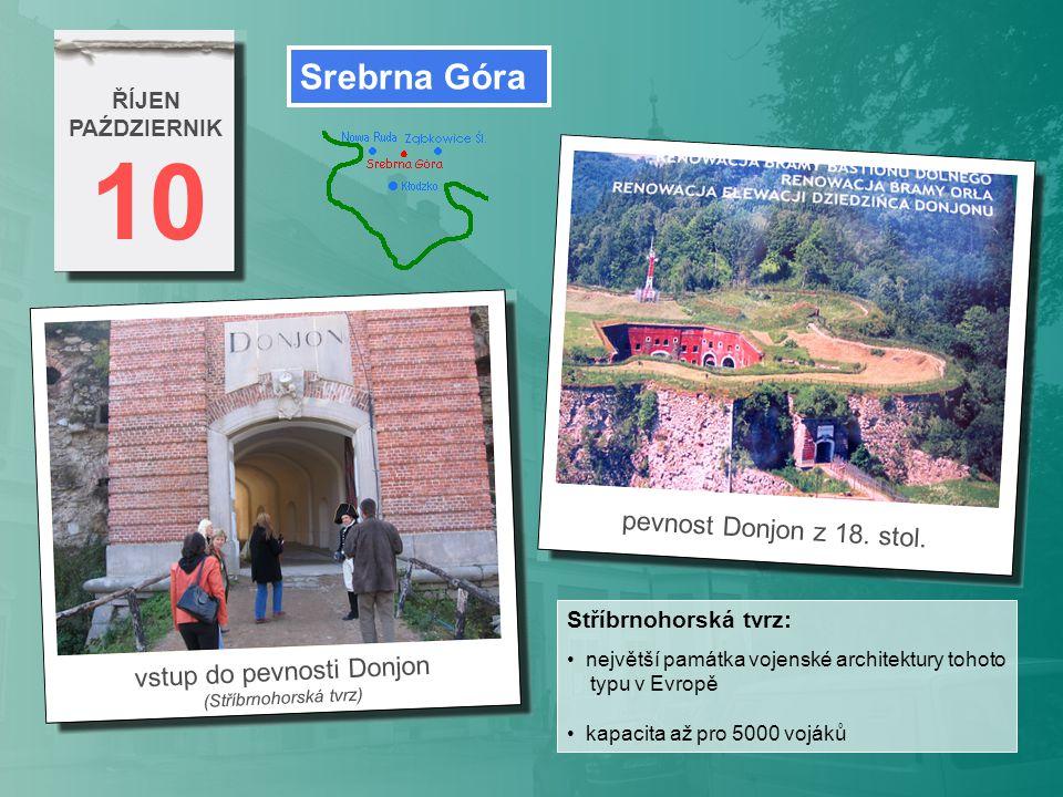 10 ŘÍJEN PAŹDZIERNIK vstup do pevnosti Donjon (Stříbrnohorská tvrz) Srebrna Góra Stříbrnohorská tvrz: největší památka vojenské architektury tohoto ty
