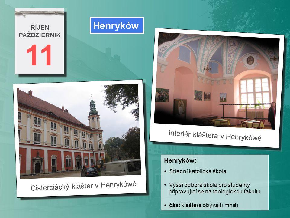 11 ŘÍJEN PAŹDZIERNIK Cisterciácký klášter v Henrykówě interiér kláštera v Henrykówě Henryków Henryków: Střední katolická škola Vyšší odborá škola pro