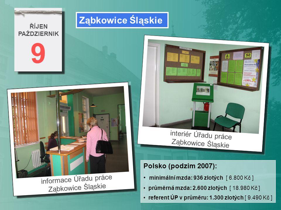 9 ŘÍJEN PAŹDZIERNIK informace Úřadu práce Ząbkowice Śląskie interiér Úřadu práce Ząbkowice Śląskie Polsko (podzim 2007): minimální mzda: 936 zlotých [