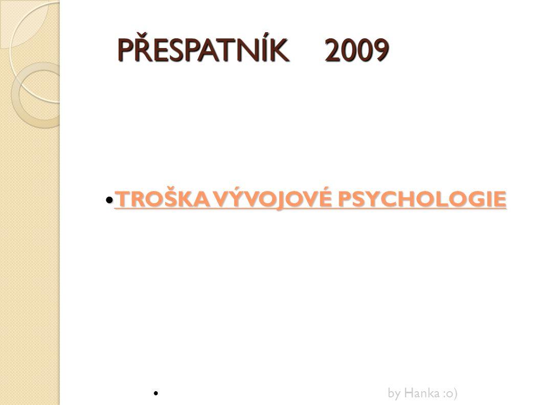 PŘESPATNÍK 2009 PŘESPATNÍK 2009 TROŠKA VÝVOJOVÉ PSYCHOLOGIE TROŠKA VÝVOJOVÉ PSYCHOLOGIE by Hanka :o) 
