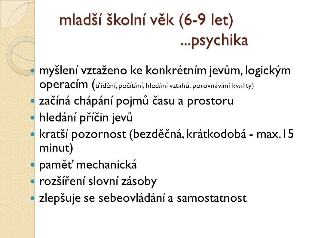 mladší školní věk (6-9 let)...psychika mladší školní věk (6-9 let)...psychika myšlení vztaženo ke konkrétním jevům, logickým operacím ( třídění, počít