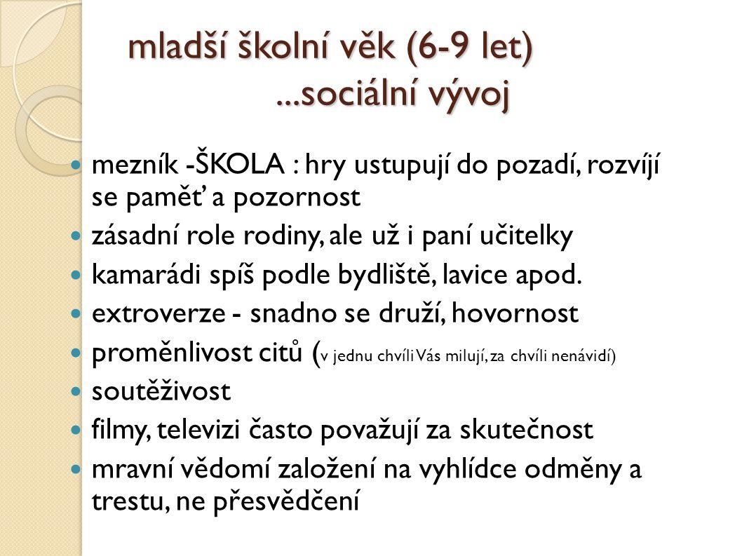 mladší školní věk (6-9 let)...sociální vývoj mladší školní věk (6-9 let)...sociální vývoj mezník -ŠKOLA : hry ustupují do pozadí, rozvíjí se paměť a p