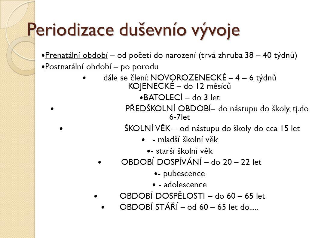 Periodizace duševnío vývoje Prenatální období – od početí do narození (trvá zhruba 38 – 40 týdnů)  Postnatální období – po porodu dále se člení: NOVO