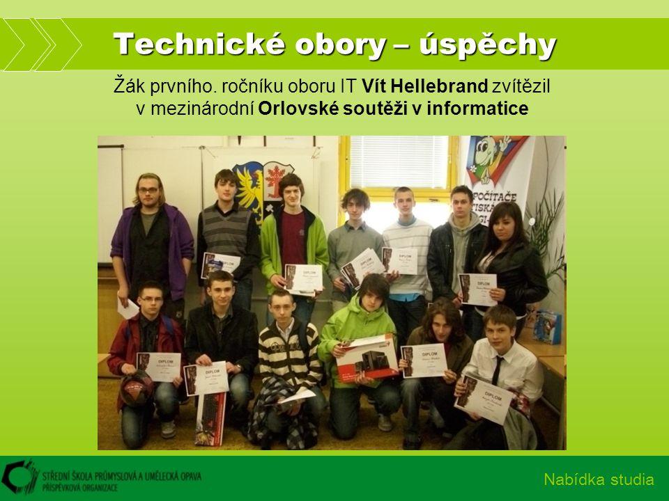 Technické obory – úspěchy Nabídka studia Žák prvního. ročníku oboru IT Vít Hellebrand zvítězil v mezinárodní Orlovské soutěži v informatice
