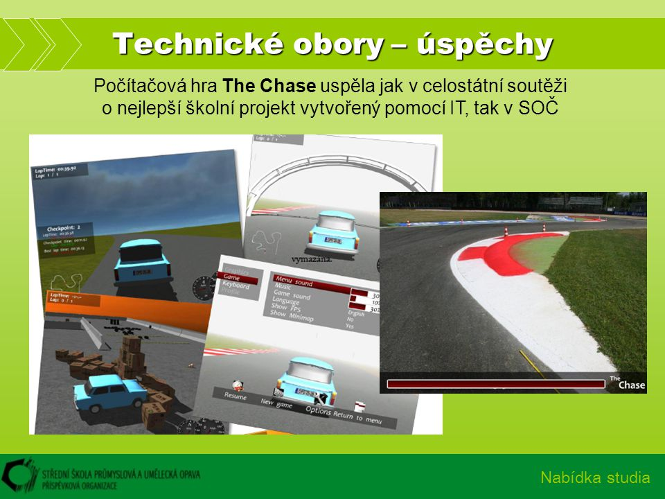 Technické obory – úspěchy Nabídka studia Počítačová hra The Chase uspěla jak v celostátní soutěži o nejlepší školní projekt vytvořený pomocí IT, tak v