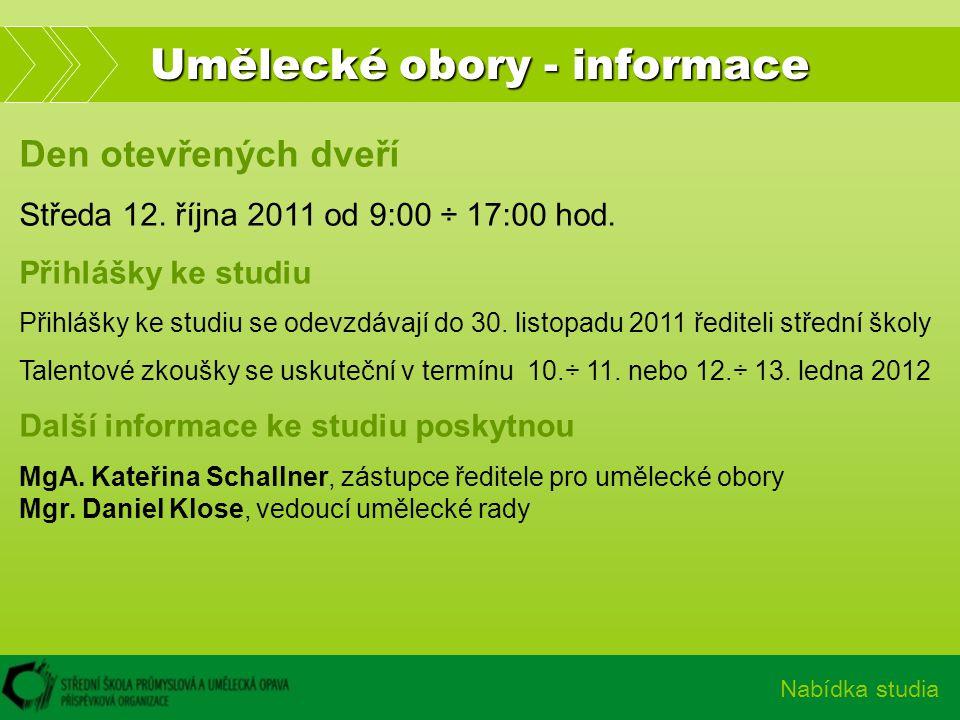 Umělecké obory - informace Nabídka studia Den otevřených dveří Středa 12. října 2011 od 9:00 ÷ 17:00 hod. Přihlášky ke studiu Přihlášky ke studiu se o