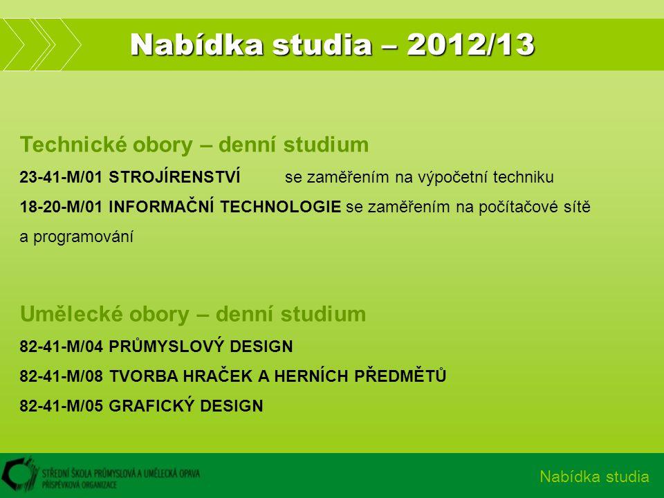 Nabídka studia – 2012/13 Nabídka studia Technické obory – denní studium 23-41-M/01 STROJÍRENSTVÍ se zaměřením na výpočetní techniku 18-20-M/01 INFORMA