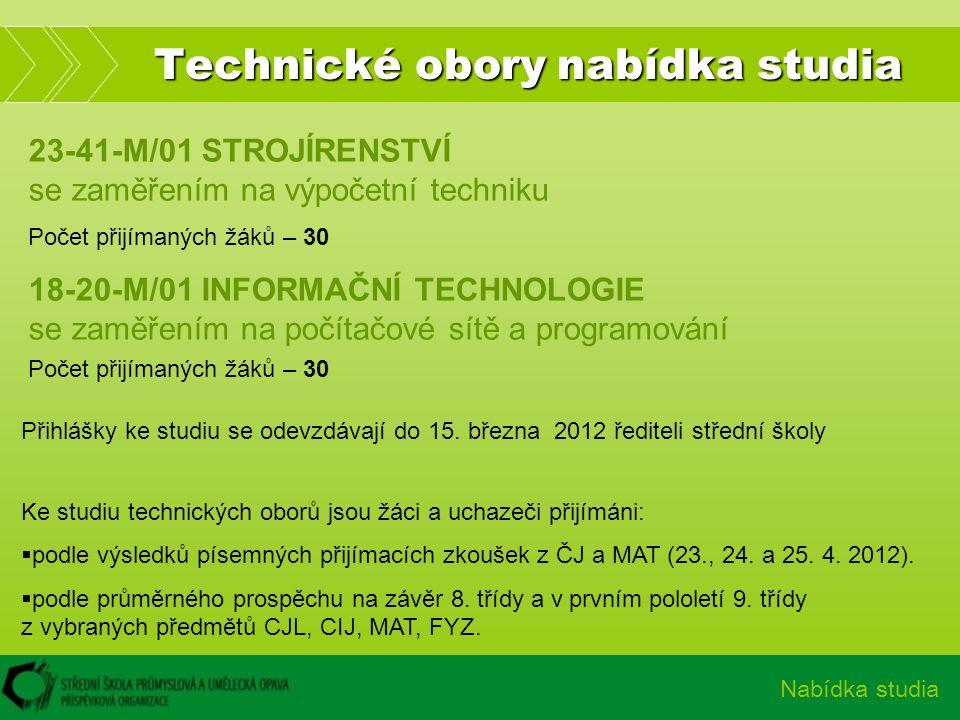 Technické obory nabídka studia Nabídka studia Přihlášky ke studiu se odevzdávají do 15. března 2012 řediteli střední školy Ke studiu technických oborů