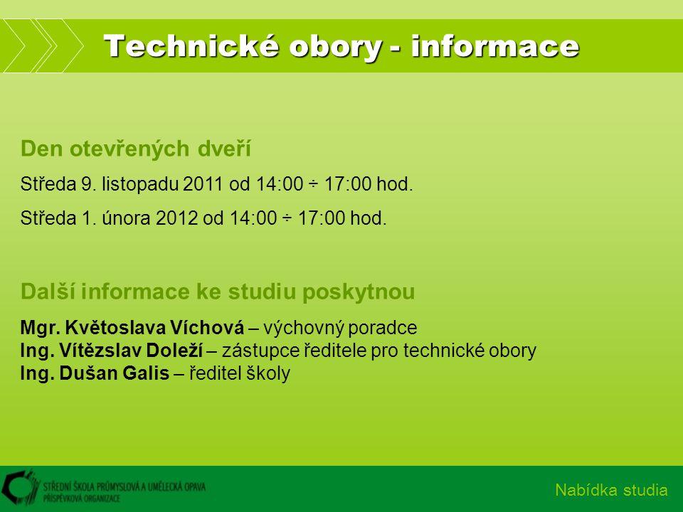 Technické obory - informace Nabídka studia Den otevřených dveří Středa 9. listopadu 2011 od 14:00 ÷ 17:00 hod. Středa 1. února 2012 od 14:00 ÷ 17:00 h