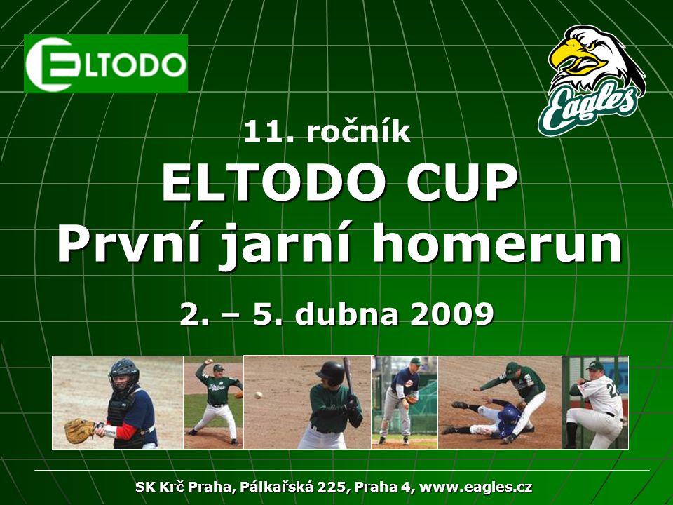 SK Krč Praha, Pálkařská 225, Praha 4, www.eagles.cz ELTODO CUP První jarní homerun 2. – 5. dubna 2009 11. ročník