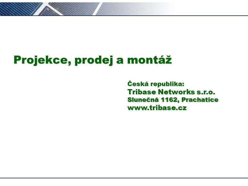 s p– Projekce, prodej a montáž Česká republika: Tribase Networks s.r.o. Slunečná 1162, Prachatice www.tribase.cz