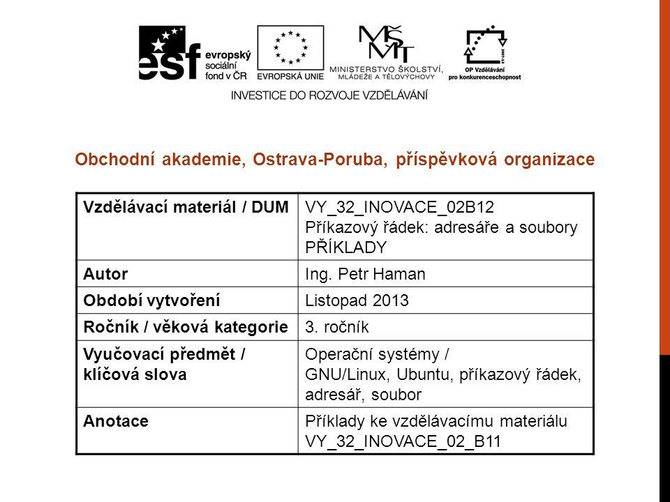 Vzdělávací materiál / DUMVY_32_INOVACE_02B12 Příkazový řádek: adresáře a soubory PŘÍKLADY AutorIng.