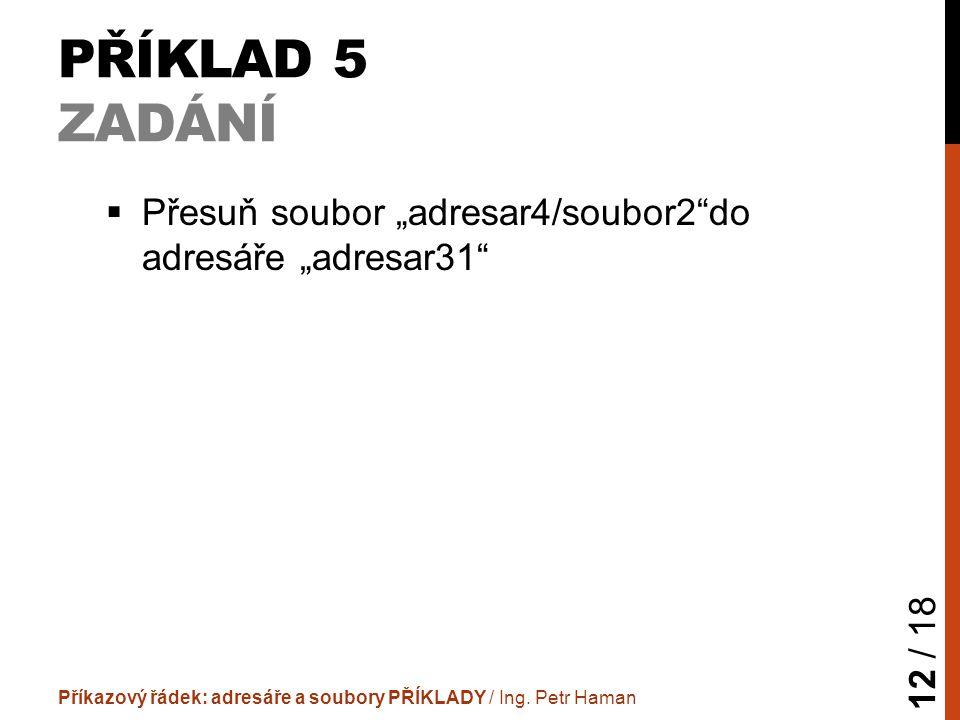 """PŘÍKLAD 5 ZADÁNÍ  Přesuň soubor """"adresar4/soubor2 do adresáře """"adresar31 Příkazový řádek: adresáře a soubory PŘÍKLADY / Ing."""