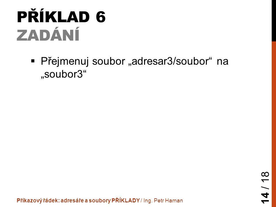 """PŘÍKLAD 6 ZADÁNÍ  Přejmenuj soubor """"adresar3/soubor na """"soubor3 Příkazový řádek: adresáře a soubory PŘÍKLADY / Ing."""