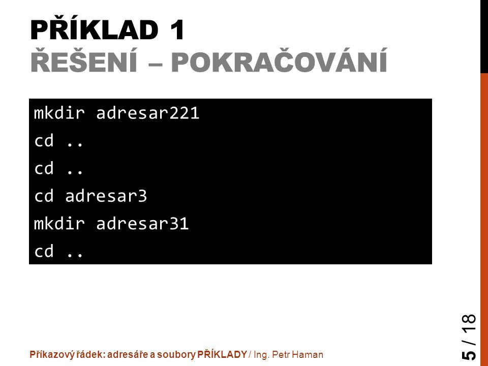 """PŘÍKLAD 2 ZADÁNÍ  Do adresáře """"adresar1 vlož prázdný textový soubor s názvem """"soubor Příkazový řádek: adresáře a soubory PŘÍKLADY / Ing."""